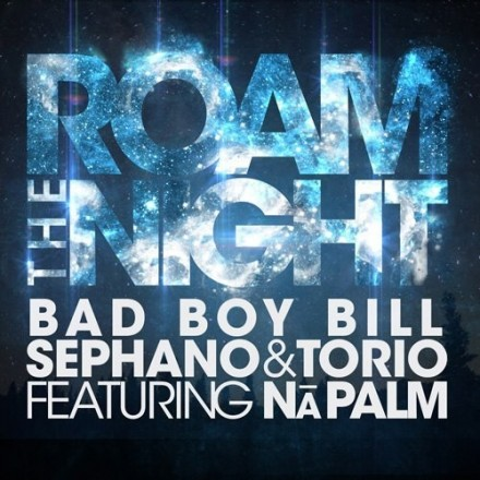 Roam The Night - Bad Boy Bill, Sephano & Torio Feat. Na Palm