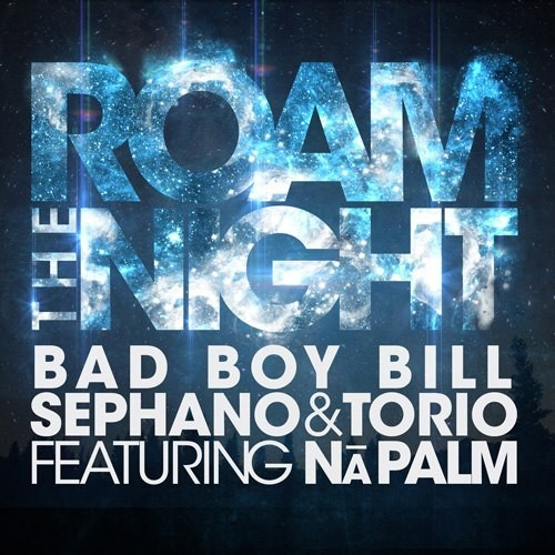 Roam The Night – Bad Boy Bill, Sephano & Torio Feat. Na Palm