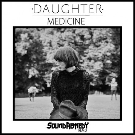 [ELECRO] Daughter - Medicine (Sound Remedy Remix)