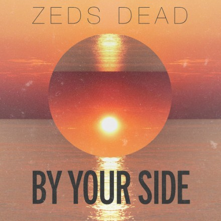 "[CHILL/DUBSTEP] Zeds Dead - ""By Your Side"""