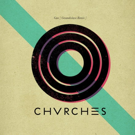 "[ELECTRO/POP] CHVRCHES - ""Gun"" (Groundislava Remix)"