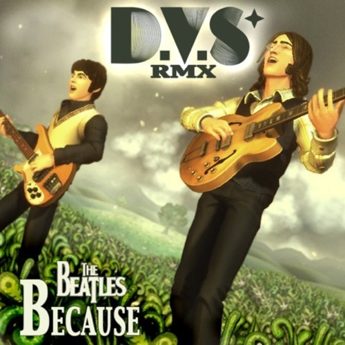 """[ELECTRO/CHILL] The Beatles – """"Because"""" (D.V.S* Remix)"""