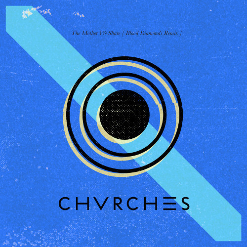 "[SYNTH/POP]  CHVRCHES – ""The Mother We Share"" (Blood Diamonds Remix)"