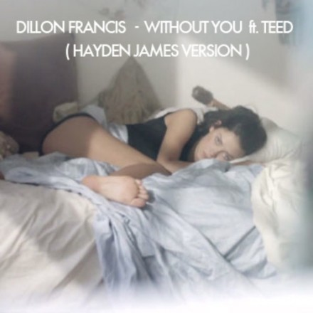 "[ELECTRONICA] Dillon Francis ft. T.E.E.D. – ""Without You"" (Hayden James Version)"