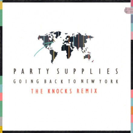 "[ELECTRO/DANCE] Party Supplies - ""Going Back To New York"" (The Knocks Remix)"