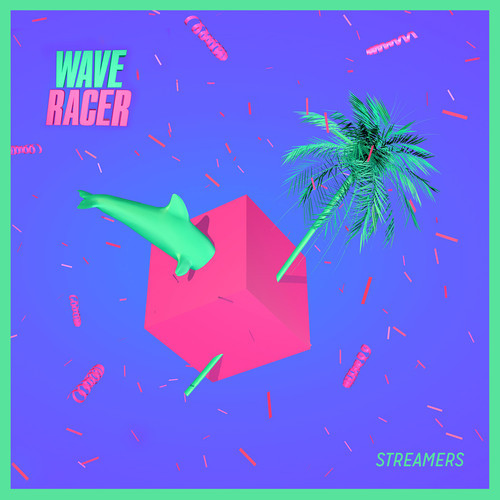 "[ELECTRONIC] Wave Racer – ""Streamers"""