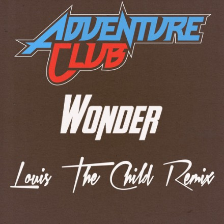 "[ELECTRO/DANCE] Adventure Club - ""Wonder"" (Louis The Child Remix) [Free Download]"
