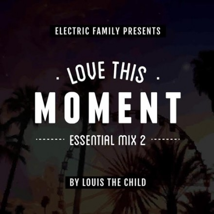 [QUICK MIX - ELECTRONIC] Louis The Child -  'Love This Moment Essential Mix 2'