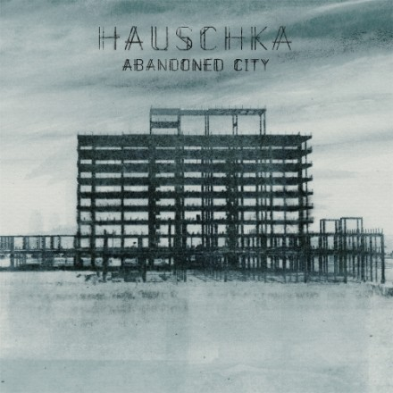 hauschka - abandoned city_featured