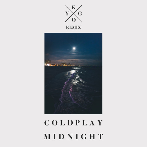 "[CHILL/ELECTRONIC] Coldplay – ""Midnight"" (Kygo Remix)"