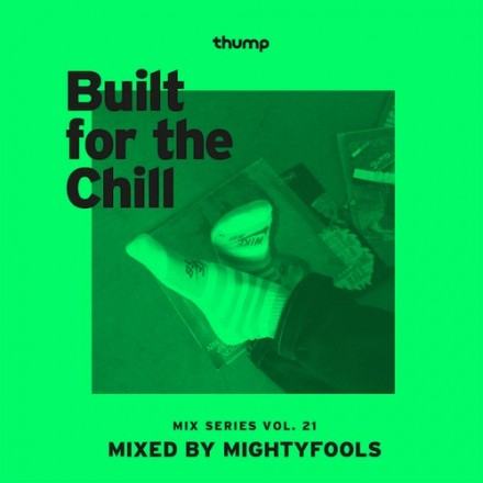 [QUICK MIX - CHILLED] Mightyfools - 'Built For The Chill Vol. 21' Presented by Thump