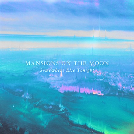 "[ELECTRO/POP] Mansions On The Moon - ""Somewhere Else Tonight"""