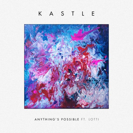 "[ELECTRONIC/BASS] Kastle ft. Lotti - ""Anything's Possible"" (Sweater Beats Remix)"