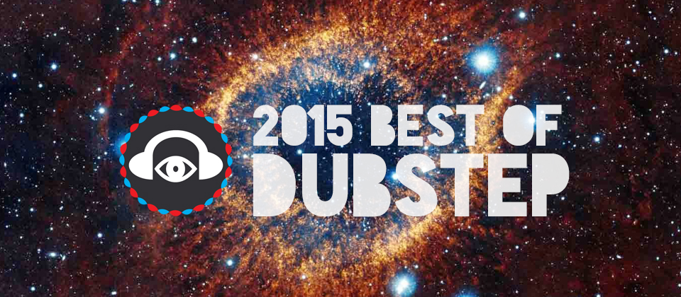 [YEAR END] We Pick The Best Dubstep Tracks Of 2015