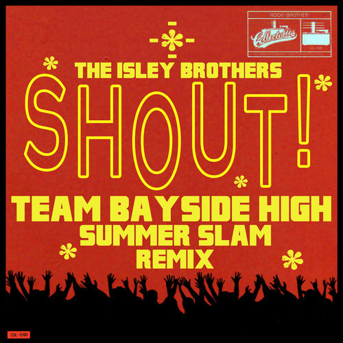 "[TRAP] The Isley Brothers – ""Shout"" (Team Bayside High Summer Slam Remix)"