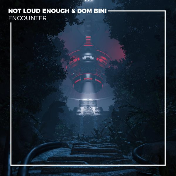 "NOT LOUD ENOUGH & DOM BINI Join Forces on ""Encounter"""
